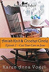 Amish Knit & Crochet Circle ~ Episode 2 ~ Cast Your Care On Jesus (Smicksburg Tales 5) (English Edition)