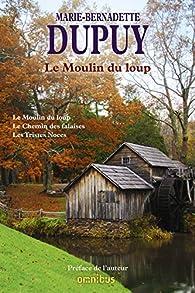 Le Moulin du loup, tome 1 : Le Moulin du loup par Marie-Bernadette Dupuy