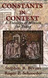 Constants in Context: A Theology of Mission for Today (American Society of Missiology) by Stephen B. Bevans ( 2004 )
