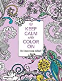 Keep Calm and Color On: Das Entspannungs-Malbuch