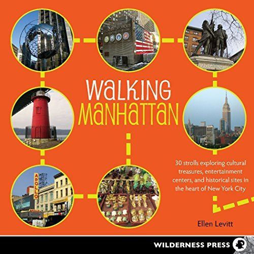 Walking Manhattan: 30 Strolls Exploring Cultural Treasures, Entertainment Centers, and Historical Sites in the Heart of New York City (English Edition)