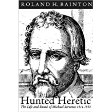 Hunted Heretic: The Life and Death of Michael Servetus 1511-1553