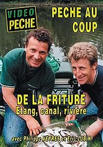 Pêche au coup de la friture : Etang, Canal, Rivière avec Philippe Veyres et Eric Lubin - Vidéo Pêche - Pêche au coup