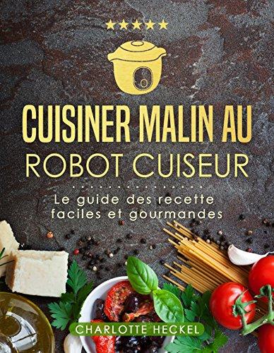Couverture du livre Cuisiner malin au robot cuiseur: Le guide des recettes faciles et gourmandes