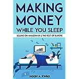 Making Money While You Sleep: Selling on Amazon UK & The Rest of Europe