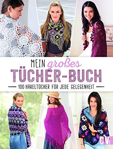 Mein großes Tücher-Buch: 100 Häkeltücher für jede Gelegenheit