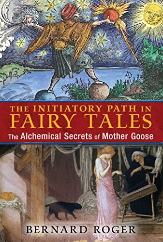 The Initiatory Path in Fairy Tales: The Alchemical Secrets of Mother Goose por Bernard Roger