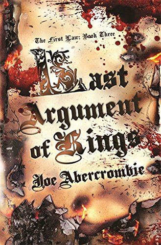 Last Argument Of Kings: The First Law: Book Three: Book Three of the First Law (GollanczF.)