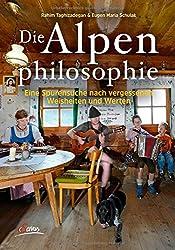 Die Alpenphilosophie: Eine Spurensuche nach vergessenen Weisheiten und Werten