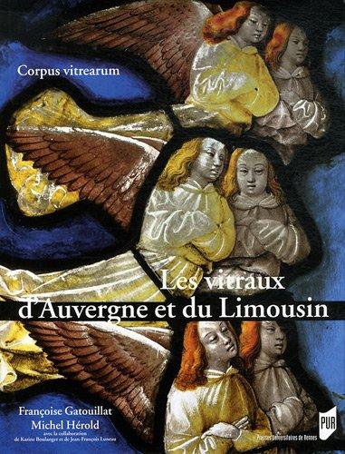 Les vitraux d'Auvergne et du Limousin par Françoise Gatouillat, Michel Hérold, Karine Boulanger, Jean-François Luneau
