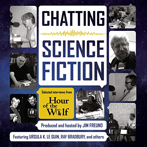 Chatting Science Fiction: Selected Interviews from Hour of the Wolf