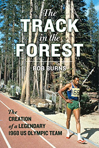 The track in the forest : the creation of a legendary 1968 US Olympic team / Bob Burns | Burns, Bob