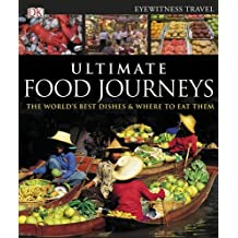 Ultimate Food Journeys (Dk Eyewitness Travel Guides) by Dorling Kindersley (2011-09-19)