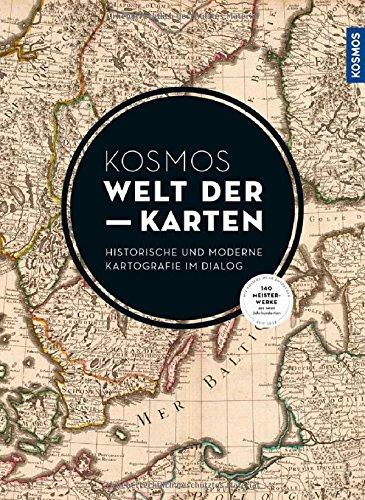 KOSMOS Welt der Karten: Moderne und historische Karten im Dialog (Welt-reise-karte)