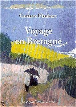 Voyage en Bretagne: Par les champs et par les grèves par [Flaubert, Gustave]