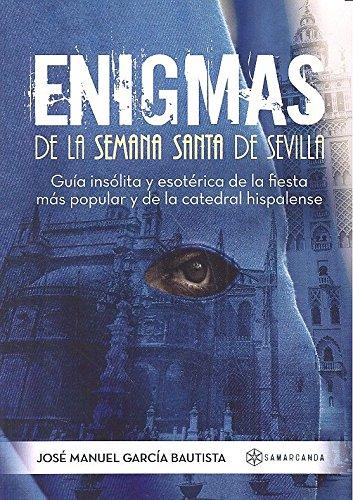 Enigmas de la Semana Santa de Sevilla: Guía insólita y esotérica de la fiesta más popular y de la catedral hispalense