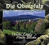 Die Oberpfalz: Weites Land - Weite Blicke - Bernhard Setzwein