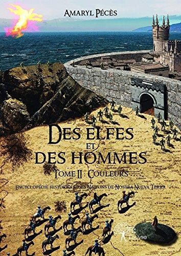 Lire en ligne Des Elfes et des Hommes: Tome II : Couleurs  Encyclopédie historique des Nations de Nostra Nueva Terra epub, pdf