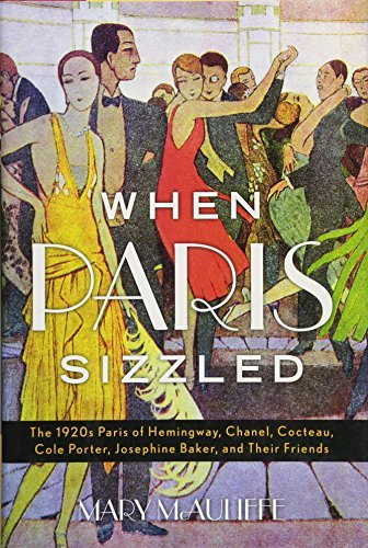 When Paris Sizzled: The 1920s Paris of Hemingway, Chanel, Cocteau, Cole Porter, Josephine Baker, and Their Friends by Mary McAuliffe (2016-09-15)