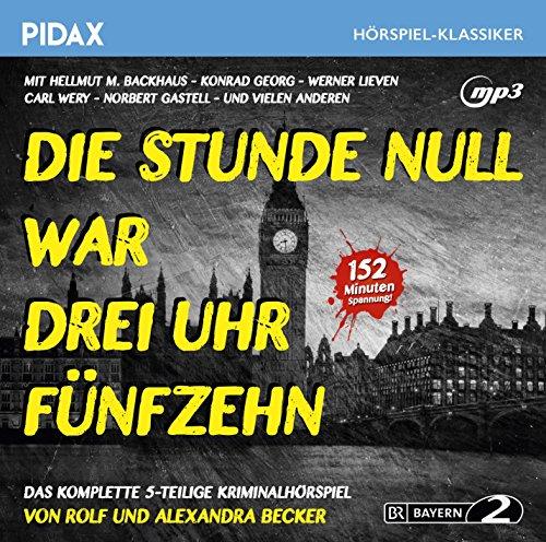 Die Stunde Null war drei Uhr fünfzehn / Das komplette 5-teilige Kriminalhörspiel von Rolf und Alexandra Becker (Pidax Hörspiel-Klassiker)