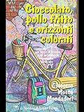 Scarica Libro Cioccolato pollo fritto e orizzonti colorati (PDF,EPUB,MOBI) Online Italiano Gratis