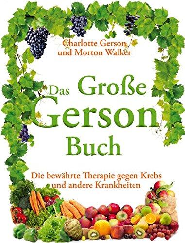 Das Große Gerson Buch: Die bewährte Therapie gegen Krebs und andere Krankheiten -