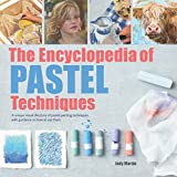 The Encyclopedia of Pastel Techniques: A unique visual directory of pastel painting techniques, with guidance on how to use them (2017 edition Encyclopedias) by Judy Martin