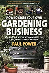 Start & Run Gardening Business 2e: An Insider Guide to Setting Yourself Up as a Professional Gardener