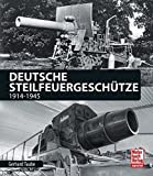 Deutsche Steilfeuergeschütze: 1914-1945 - Gerhard Taube