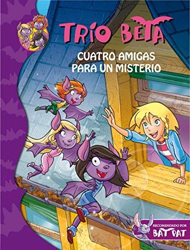 Cuatro amigas para un misterio (Trío Beta 1) (BAT PAT TRIO BETA) por Roberto Pavanello