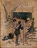 THE PILGRIM'S PROGRESS : From This World to That Which is to Come.