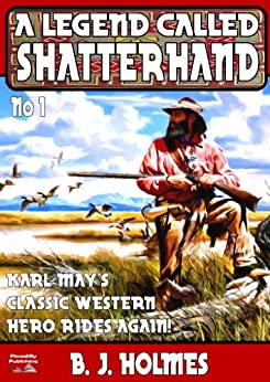 A Legend Called Shatterhand (Shatterhand Western Book 1) by [Holmes, B. J.]