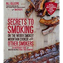 Secrets to Smoking on the Weber Smokey Mountain Cooker and Other Smokers by Bill Gillespie (1-Apr-2015) Paperback