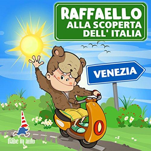 Raffaello alla scoperta dell'Italia - Venezia. Il Moro di Venezia  Audiolibri