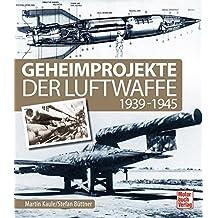 Geheimprojekte der Luftwaffe: 1939-1945
