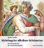 Michelangelos offenbare Geheimnisse: Das Deckenfresko der Sixtinischen Kapelle - Walther Streffer