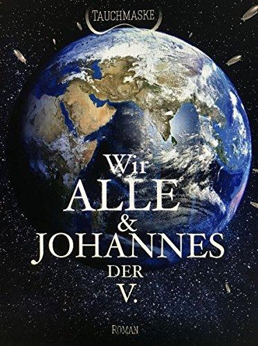 Buchseite und Rezensionen zu 'Wir Alle und Johannes der V.: Teil 3 der Johannes Trilogie' von Tauchmaske