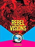 Rebel Visions: The Underground Comix Revolution: The Underground Comix Revolution 1963-1975
