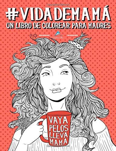 Vida de mamá: Un libro de colorear para madres: Un regalo antiestrés original y divertido para futuras mamás, mamis primerizas, mujeres embarazadas y ... a la relajación y el alivio del estrés)