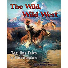 The Wild, Wild West: Thrilling Tales by Famous Authors (English Edition)