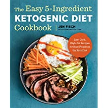The Easy 5-Ingredient Ketogenic Diet Cookbook: Low-Carb, High-Fat Recipes for Busy People on the Keto Diet (English Edition)