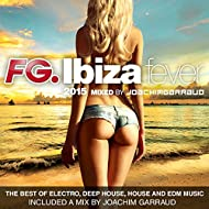 Ibiza Fever 2015 by FG : The Best of Electro, Deep House, House and EDM Music [included a mix by Joachim Garraud]