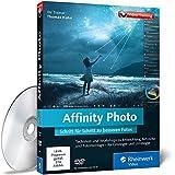 Affinity Photo - Schritt für Schritt zu besseren Fotos. Die Photoshop-Alternative in der Praxis erleben - Thomas Kuhn