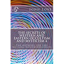 The Secrets of Western and Eastern Occultism and Mysticism 4: The methods for billions bioluminescences  (English Edition)
