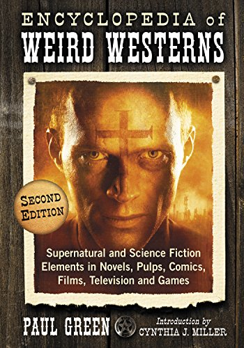 Encyclopedia of Weird Westerns: Supernatural and Science Fiction Elements in Novels, Pulps, Comics, Films, Television and Games, 2d ed. (English Edition)