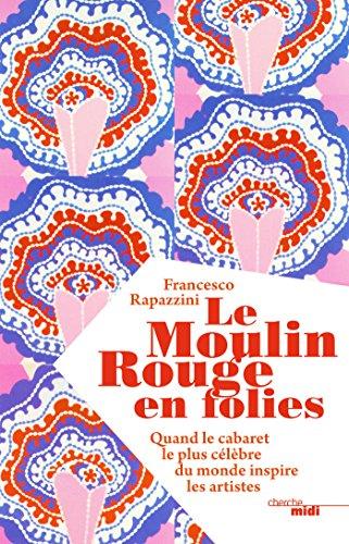 Le Moulin Rouge en folies (BEAUX LIVRES) par Francesco RAPAZZINI