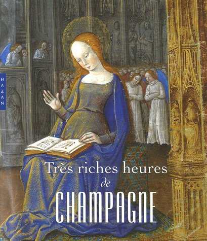 Très riches heures de Champagne : L'enluminure en Champagne à la fin du Moyen Age par François Avril, Maxence Hermant, Françoise Bibolet