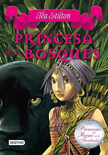 Princesa de los bosques: Princesas del Reino de la Fantasía 4 por Tea Stilton