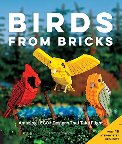 Birds from Bricks: Amazing LEGO(R) Designs That Take Flight - With 15 Step-by-Step Projects por Thomas Poulsom
