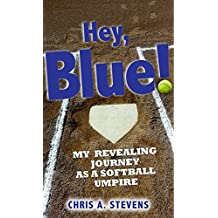 Hey, Blue!: My revealing journey as a softball umpire (English Edition)